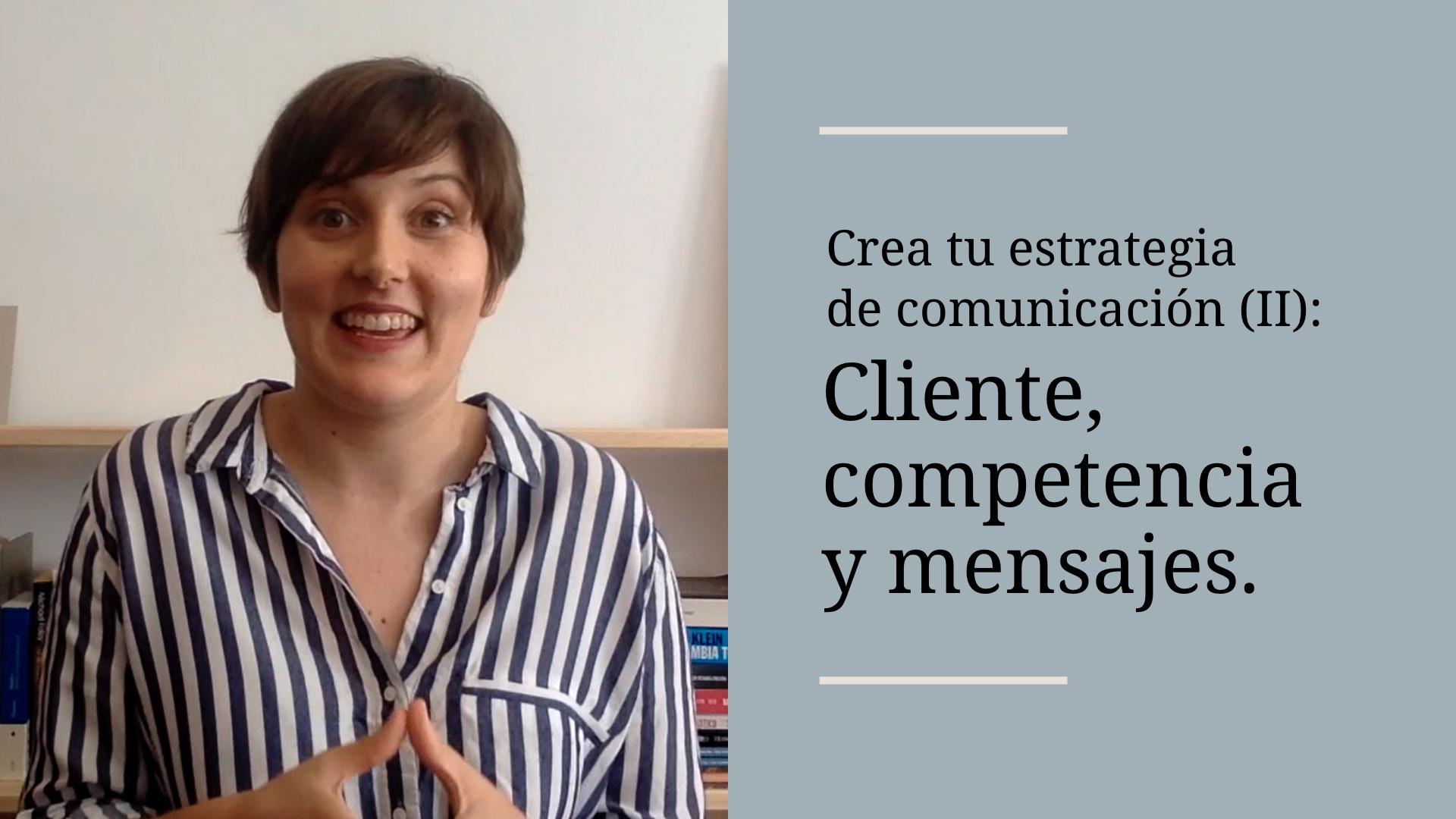 Crea tu estrategia de comunicación (II): cliente, competencia y mensajes