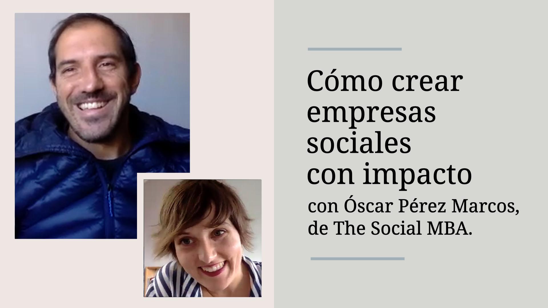 Conversaciones con marcas responsables: The Social MBA o cómo crear empresas sociales con impacto