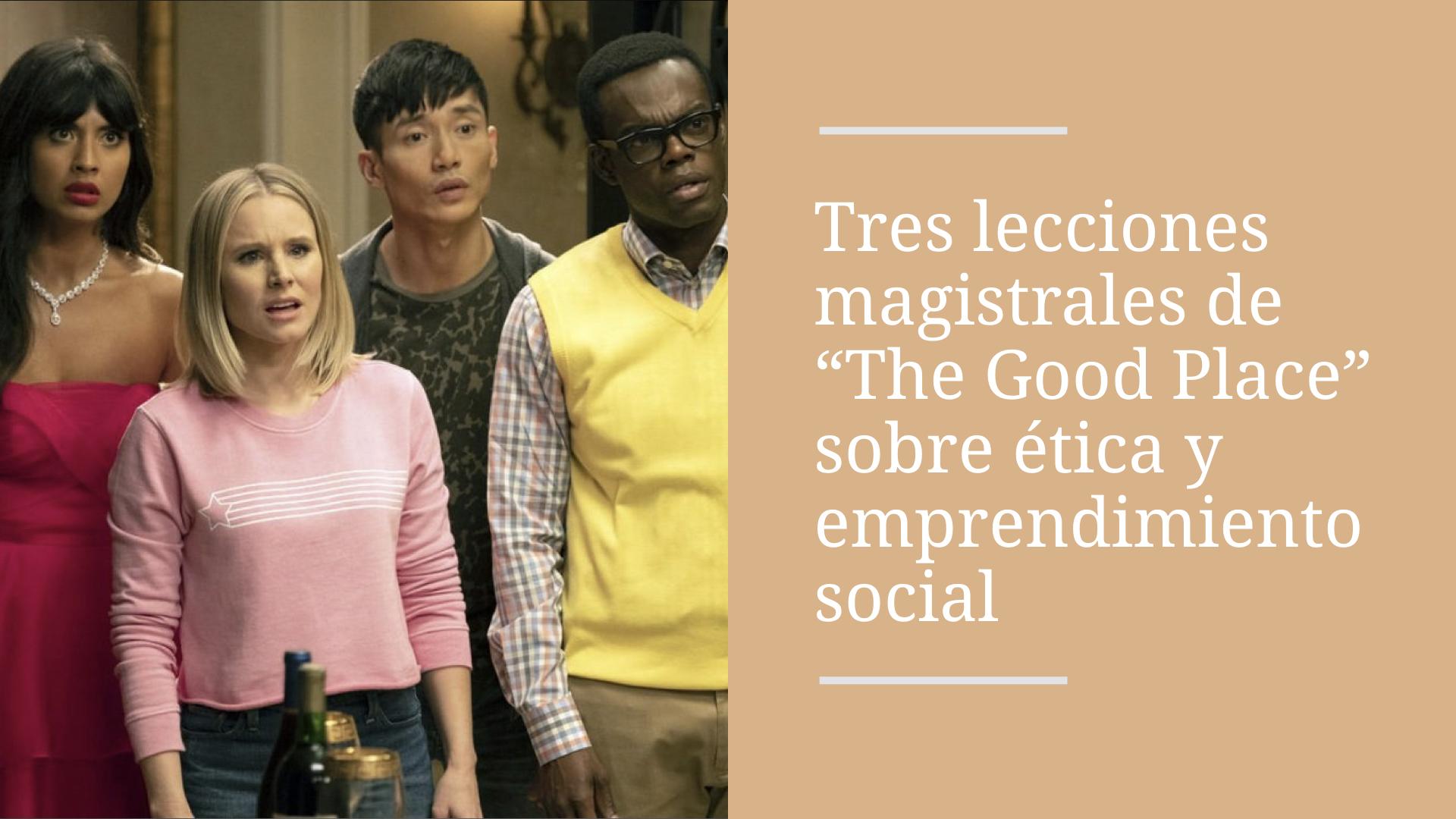 Tres lecciones magistrales de «The Good Place» sobre ética y emprendimiento social