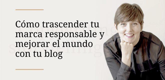 como-trascender-tu-marca-responsable-y-mejorar-el-mundo-con-tu-blog.001