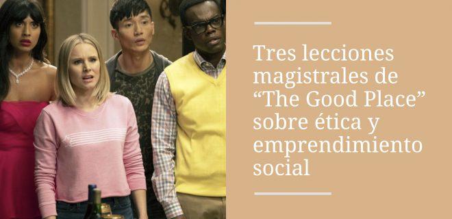 tres lecciones de the good place sobre ética y emprendimiento social